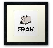 Frak! A Toaster! Framed Print