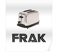 Frak! A Toaster! Poster