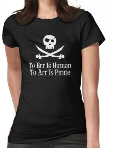 To Err Is Human...To Arr is Pirate Womens Fitted T-Shirt