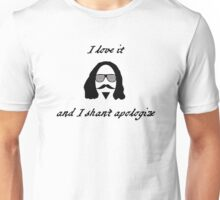 I Love it, and I Shan't Apologize Unisex T-Shirt