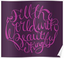Fill The World With Beautiful Things Poster