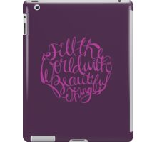 Fill The World With Beautiful Things iPad Case/Skin