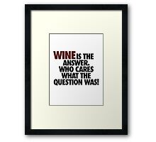 WINE IS THE ANSWER. Framed Print