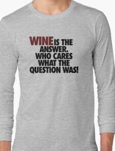 WINE IS THE ANSWER. Long Sleeve T-Shirt
