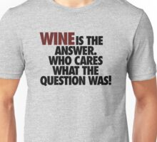 WINE IS THE ANSWER. Unisex T-Shirt