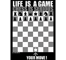 Life is a game, chess is serious Photographic Print