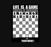 Life is a game, chess is serious Unisex T-Shirt