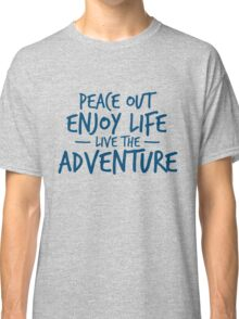 Peace Out Enjoy Life Live the Adventure - BLUE Classic T-Shirt