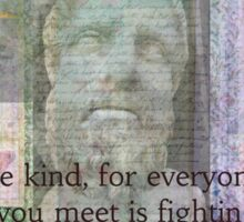 Be kind, for everyone you meet is fighting a hard battle. Plato Kindness Quote Sticker