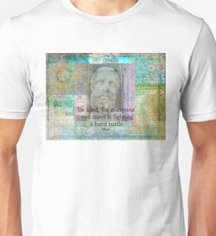Be kind, for everyone you meet is fighting a hard battle. Plato Kindness Quote Unisex T-Shirt