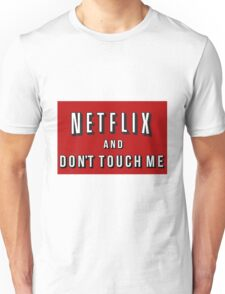 Netflix and Don't touch me Unisex T-Shirt
