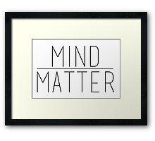 Mind Over Matter Framed Print