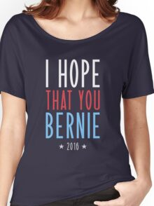 I hope that you Bernie Women's Relaxed Fit T-Shirt