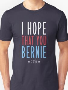 I hope that you Bernie Unisex T-Shirt