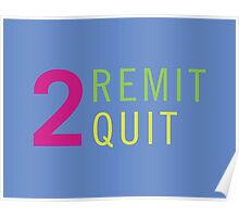 2 Remit 2 Quit Poster