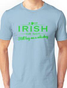 Irish or not - Buy me a whiskey Unisex T-Shirt