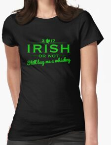 Irish or not - Buy me a whiskey Womens Fitted T-Shirt