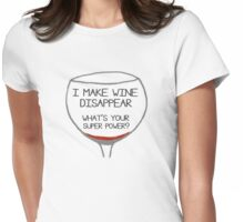 I Make Wine Disappear What's Your Super Power Womens Fitted T-Shirt
