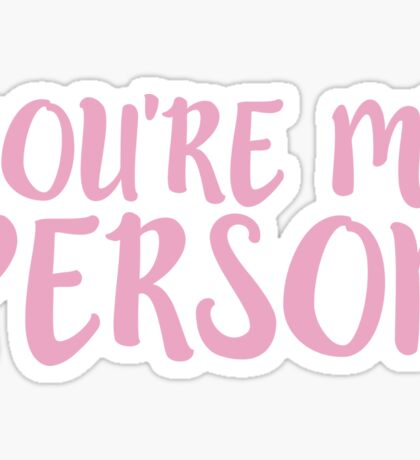 You're My Person - PINK Sticker