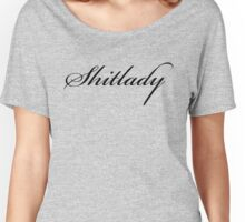 Shitlady Women's Relaxed Fit T-Shirt