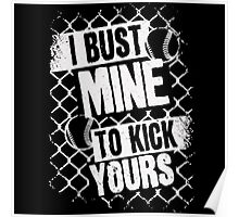 I Bust Mine to Kick Yours (Baseball) Poster