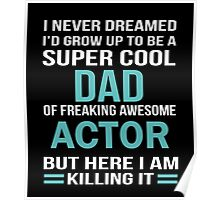 I NEVER DREAMED I'D GROW TO BE A SUPER COOL DAD OF FREAKING AWESOME ACTOR BUT HERE I AM KILLING IT Poster