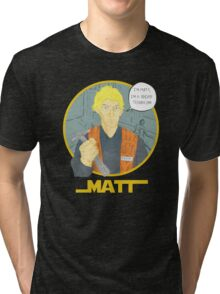 Matt The Radar Technician Tri-blend T-Shirt