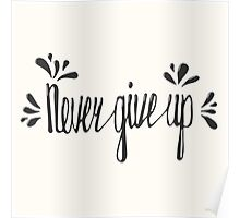 Never give up. Inspirational quote Poster