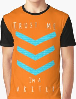 """Trust me"" - I'm a writer Graphic T-Shirt"