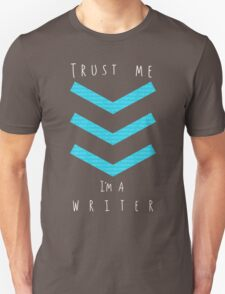 """Trust me"" - I'm a writer Unisex T-Shirt"