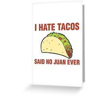 i hate tacos said no juan Greeting Card