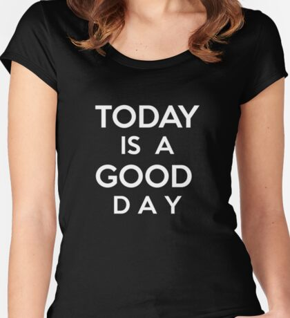 Today is a good day Women's Fitted Scoop T-Shirt