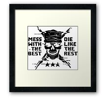 Mess With The Best, Die Like The Rest! Framed Print