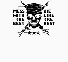 Mess With The Best, Die Like The Rest! Unisex T-Shirt