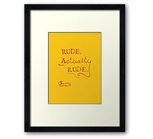 Rude. Actually, Rude. Framed Print