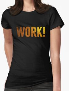 Work! Womens Fitted T-Shirt