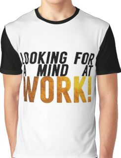 Looking For A Mind At Work Graphic T-Shirt