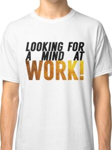 Looking For A Mind At Work Classic T-Shirt