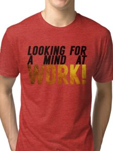 Looking For A Mind At Work Tri-blend T-Shirt
