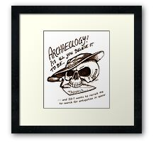 Archaeology - it's all you believe it to be… Framed Print