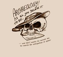 Archaeology - it's all you believe it to be… Unisex T-Shirt