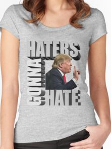 Funny Donald Trump Meme Typography Haters Gonna Hate Women's Fitted Scoop T-Shirt