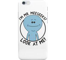 I'm Mr. Meeseeks Look At Me iPhone Case/Skin