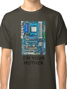 I'm your MOTHER Classic T-Shirt