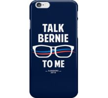 Talk Bernie to Me | Funny Bernie Sanders Shirt iPhone Case/Skin