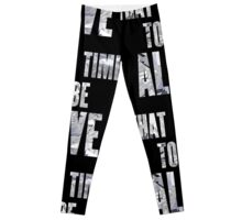 What a Time to be Alive Leggings