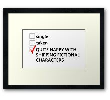 Single, taken, happy with shipping Framed Print