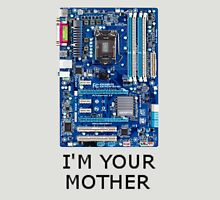 I'm your MOTHER Unisex T-Shirt