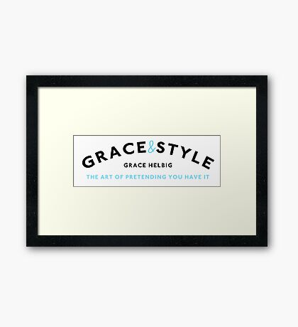 Grace & Style: The Art of Pretending You Have It. Framed Print