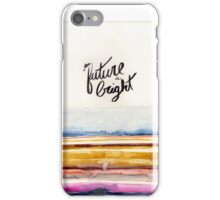The Future is Bright iPhone Case/Skin